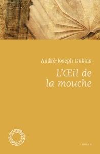 André-Joseph Dubois - L'oeil de la mouche.
