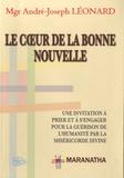 André-Joseph Léonard - Le coeur de la bonne nouvelle - Une invitation à prier et à s'engager pour la guérison de l'humanité par la miséricorde divine.