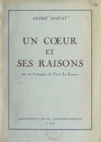 André Josuat et Yvan Le Louarn - Un cœur et ses raisons - Roman d'analyse et de synthèse psychologiques.