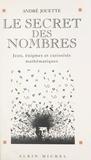 André Jouette - Le secret des nombres - Jeux, énigmes et curiosités mathématiques.