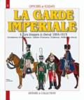 André Jouineau - La Garde impériale 1804-1815 - Tome 4, Les troupes à cheval.