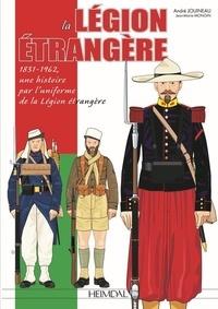 André Jouineau - La Légion Etrangère - 1831-1962, une histoire par l'uniforme de la Légion Etrangère.