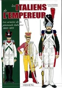 André Jouineau et Jean-Marie Mongin - LES ITALIENS DE L'EMPEREUR _ LES ARMÉES DE LA PÉNINSULE ITALIENNE 1800-1815.