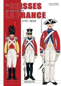 André Jouineau et Jean-Marie Mongin - Les suisses au service de la france 1715-1820.