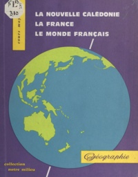 André Journaux et Jean Le Borgne - La Nouvelle-Calédonie, la France, le monde entier - Géographie à l'usage des cours moyens de la Nouvelle-Calédonie et des Iles Loyauté.