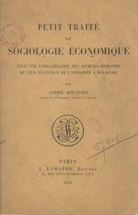 André Joussain - Petit traité de sociologie économique - Essai sur l'organisation des sociétés humaines et leur évolution de l'antiquité à nos jours.