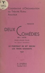 André Jouzeau et  Coopérative d'organisation du - Deux comédies en 1 acte pour jeunes filles : Le portrait de Mme Michu ; Les trois souhaits.