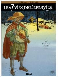 André Juillard et Patrick Cothias - Les 7 Vies de l'Epervier Tome 1 : La blanche Morte.