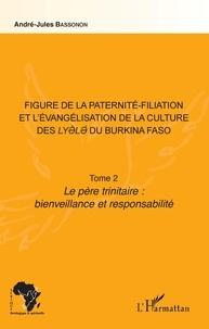 André-Jules Bassonon - Figure de la paternité-filiation et l'évangélisation de la culture des Lyele du Burkina Faso - Tome 2, Le père trinitaire : bienveillance et responsabilité.