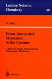 André Julg - FROM ATOMS AND MOLECULES TO THE COSMOS. - A Quasi-Ergodic Interpretation of Quantum Mechanics.