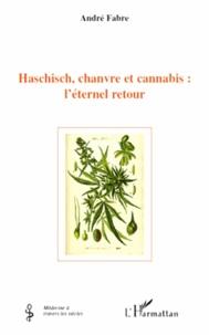 André Julien Fabre - Hashisch, chanvre et cannabis : l'éternel retour.