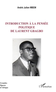 André Julien Mbem - Introduction à la pensée politique de Laurent Gbagbo.