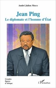 André Julien Mbem - Jean Ping - Le diplomate et l'homme d'Etat.