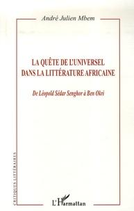 André Julien Mbem - La quête de l'Universel dans la littérature africaine - De Léopold Sédar Senghor à Ben Okri.