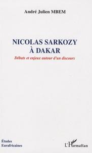 André Julien Mbem - Nicolas Sarkozy à Dakar - Débats et enjeux autour d'un discours.