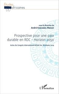 André Kabamba Mbikay - Prospective pour une paix durable en RDC - Horizon 2050 - Acte du Congrès international ACRoK inc. Brisbane 2014.