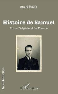 André Kalifa - Histoire de Samuel - Entre l'Algérie et la France.