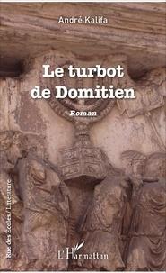 André Kalifa - Le turbot de Domitien - Roman.