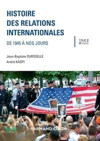 André Kaspi et Jean-Baptiste Duroselle - Histoire des relations internationales - 16e éd. - De 1945 à nos jours.