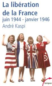 André Kaspi - La Libération de la France - Juin 1944-janvier 1946.