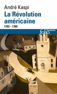 André Kaspi - La révolution américaine 1763-1789.