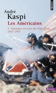 André Kaspi - Les Américains - Tome 1, Naissance et essor des Etats-Unis (1607-1945).