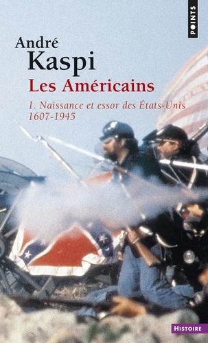 Les Américains. Tome 1, Naissance et essor des Etats-Unis (1607-1945)
