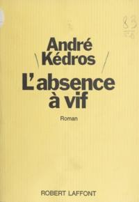 André Kédros - L'absence à vif.