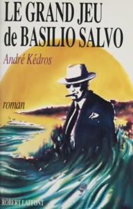 André Kédros - Le grand jeu de Basilio Salvo.