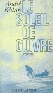 André Kédros - Le soleil de cuivre.