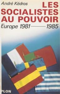 André Kédros - Les Socialistes au pouvoir en Europe, 1981-1985.