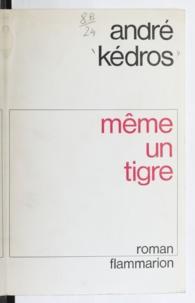André Kédros - Même un tigre.