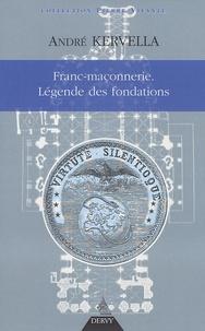 André Kervella - Franc-maçonnerie : la légende des fondations.