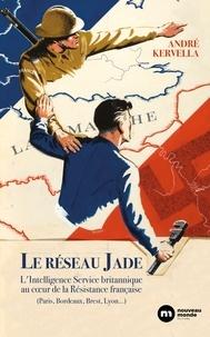 André Kervella - Le réseau Jade - L'Intelligence Service britannique au coeur de la Résistance française.