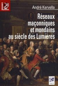 André Kervella - Réseaux maçonniques et mondains au siècle des Lumières.