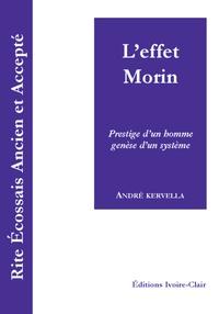 André Kervella - Rite Ecossais Ancien et Accepté - L'effet Morin - Prestige d'un homme, genèse d'un système.