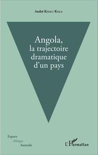 André Kisalu Kiala - Angola, la trajectoire dramatique d'un pays.