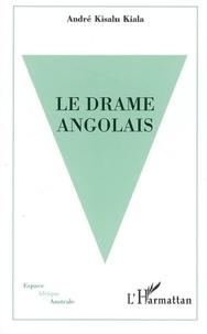 André Kisalu Kiala - Le drame angolais.