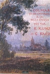 André Klein - Colmar et ses environs à la belle époque vus par R.Kunz et G.Raess.