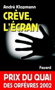 André Klopmann - Crève, l'écran - Prix du quai des orfèvres 2002.