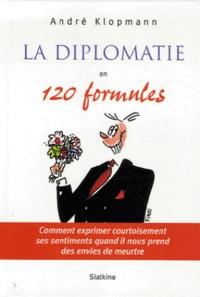 La diplomatie en 120 formules - Comment exprimer courtoisement ses sentiments quand il nous prend des envies de meurtre.pdf