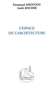 André Kocher et Emmanuel Amougou - L'espace de l'architecture.