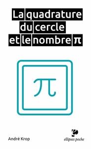André Krop - La Quadrature du cercle et le nombre Pi.