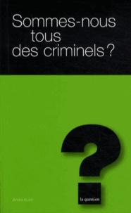 André Kuhn - Sommes-nous tous des criminels ? - Petite introduction à la criminologie.