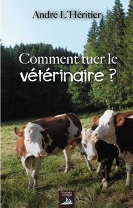 André L'Héritier - Comment tuer le vétérinaire ?.