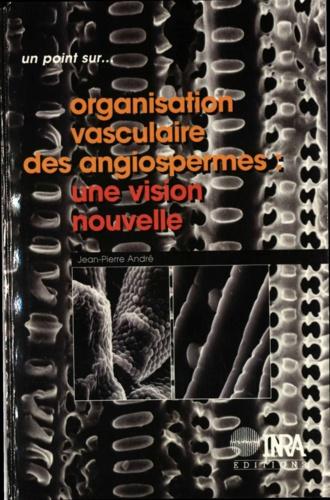 L'ORGANISATION VASCULAIRE DES ANGIOSPERMES