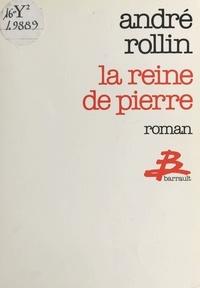 André L. Rollin - La Reine de pierre.