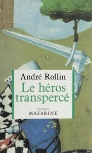 André L. Rollin - Le Héros transpercé.
