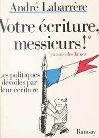 André Labarrère - Votre écriture messieurs ! - Les politiques dévoilés par leur écriture.