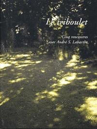 André Labarthe et  Collectif - Le triboulet - Cinq rencontres avec André S. Labarthe.